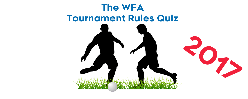 The WFA Tournament Rules 2017 Quiz Challenge